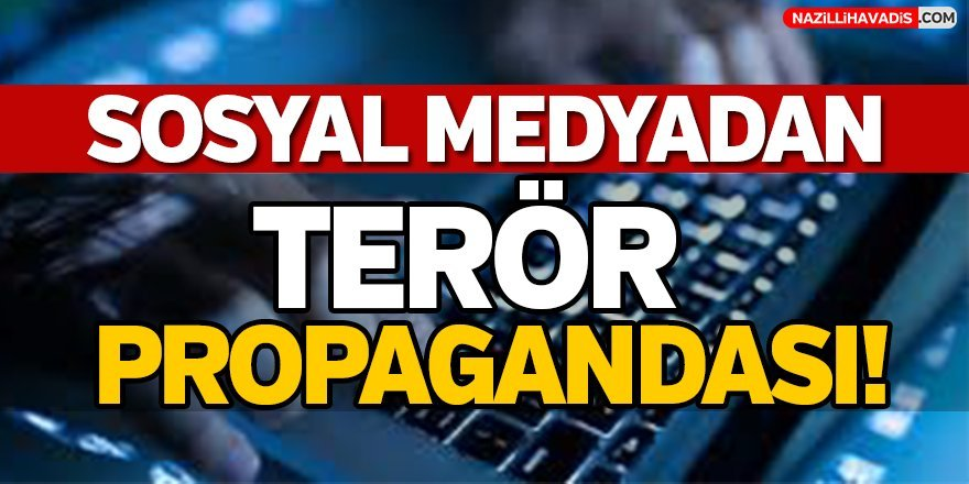 Sosyal Medyadan Terör Propagandası!