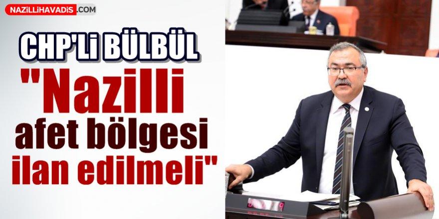 """CHP'li Bülbül """"Nazilli afet bölgesi ilan edilmeli"""""""