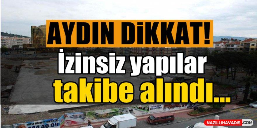 Aydın'da izinsiz yapılar takipte!
