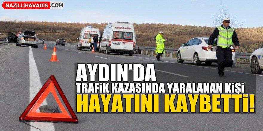 Trafik kazasında yaralanan kişi öldü
