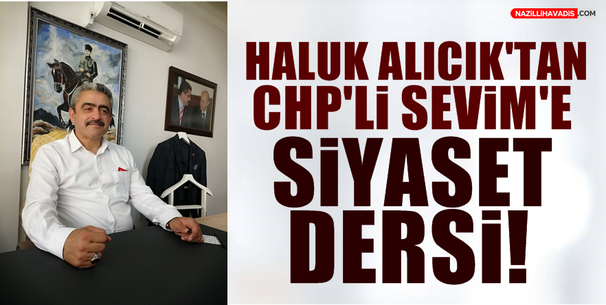 Haluk Alıcık'tan CHP'li Sevim'e Siyaset Dersi!