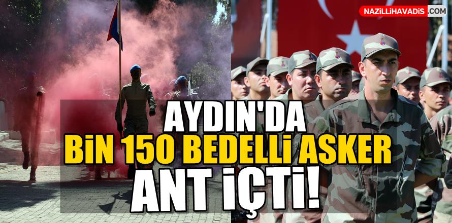 Aydın'da bin 150 bedelli asker ant içti!