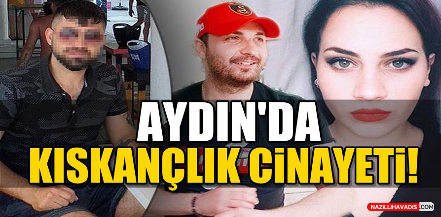 Aydın'da kıskançlık cinayeti!