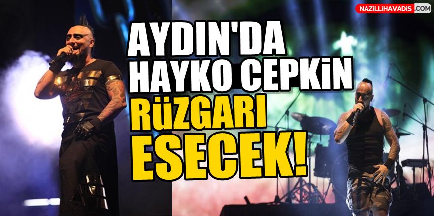 Aydın'da Hayko  Cepkin Rüzgarı Esecek!