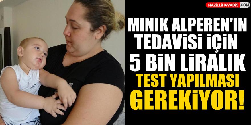 Minik Alperen'in tedavisi için 5 bin liralık test yapılması gerekiyor!