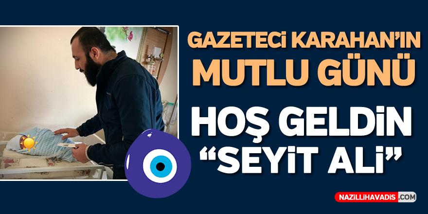 """GAZETECİ KARAHAN'IN MUTLU GÜNÜ... HOŞ GELDİN """"SEYİT ALİ"""""""
