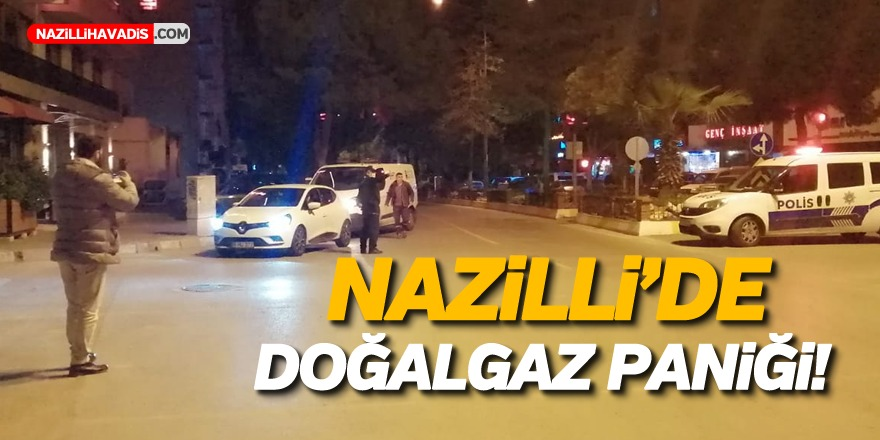 Nazilli'de doğalgaz paniği!