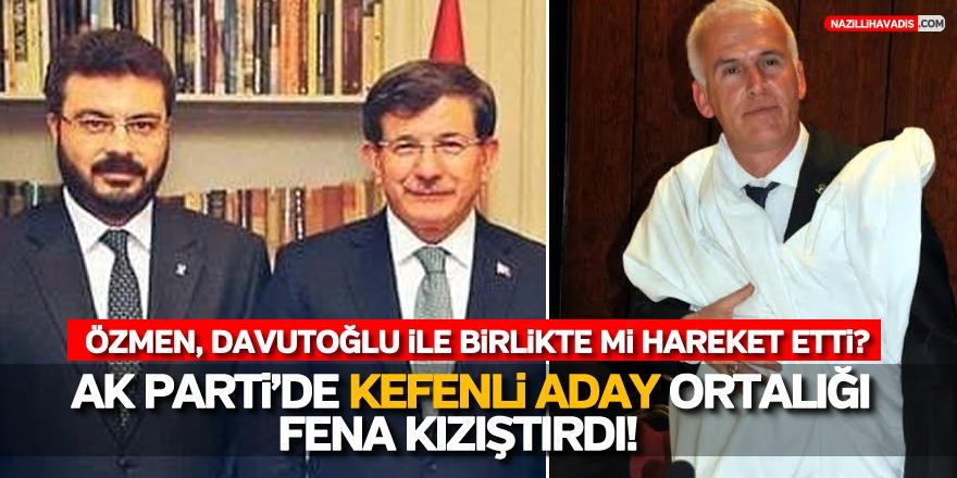 "AK PARTİ'DE ""KEFENLİ ADAY"" ORTALIĞI FENA KIZIŞTIRDI!"