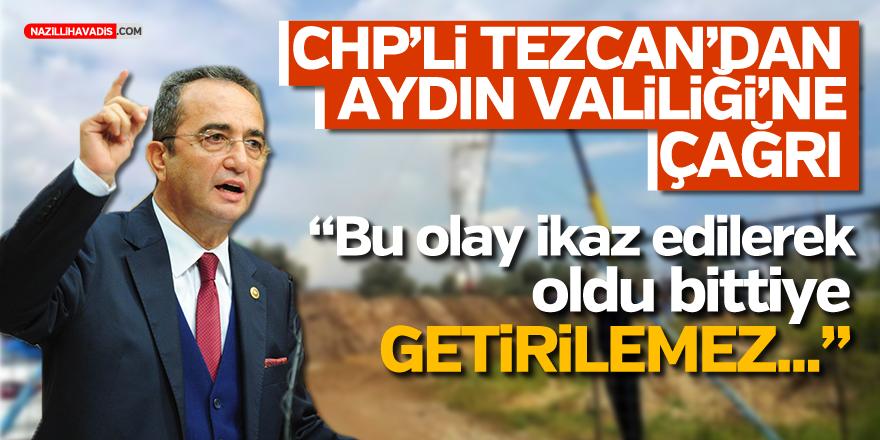"""CHP'Lİ TEZCAN'DAN AYDIN VALİLİĞİ'NE ÇAĞRI: """"BU OLAY İKAZ EDİLEREK OLDU BİTTİYE GETİRİLEMEZ"""""""
