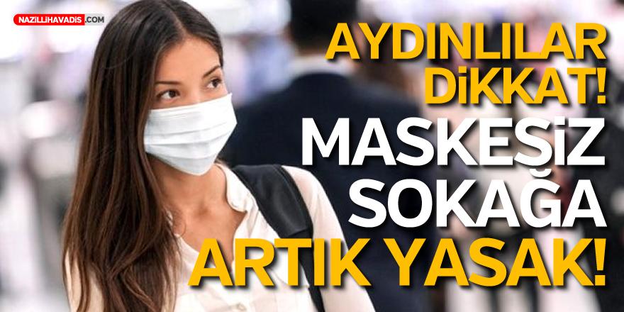 Aydınlılar Dikkat! Maskesiz Sokağa Çıkmak Yasak!