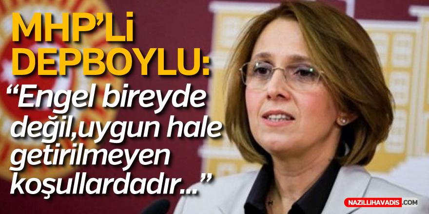 """MHP'li Depboylu: """"Engel bireyde değil, uygun hâle getirilmeyen koşullardadır"""""""