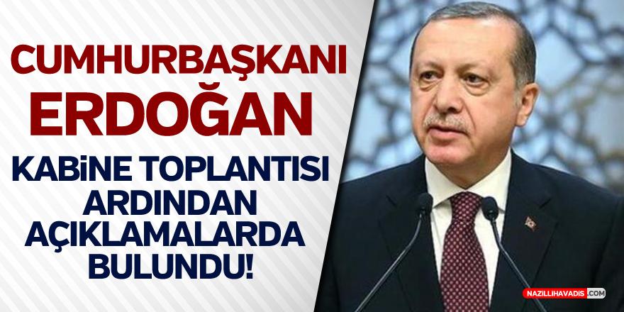 Cumhurbaşkanı Erdoğan kabine toplantısı sonrası açıklama yaptı