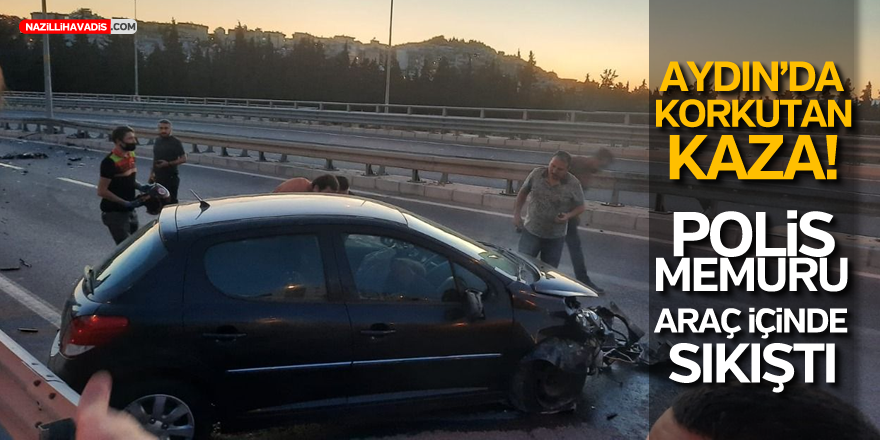 AYDIN'DA POLİS MEMURU KAZA YAPTI!