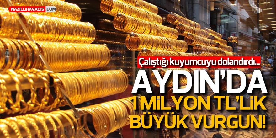 AYDIN'DA 1 MİLYONLUK VURGUN!