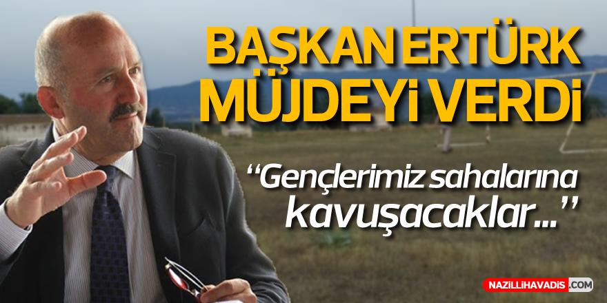 BAŞKAN ERTÜRK'TEN SAHA MÜJDESİ!