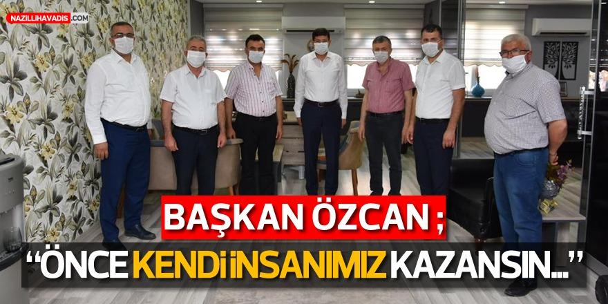 """Başkan Özcan: """"Önce Kendi İnsanımız Kazansın"""""""