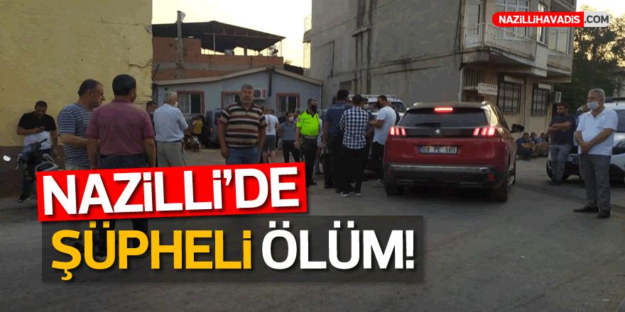 NAZİLLİ'DE ŞÜPHELİ ÖLÜM!