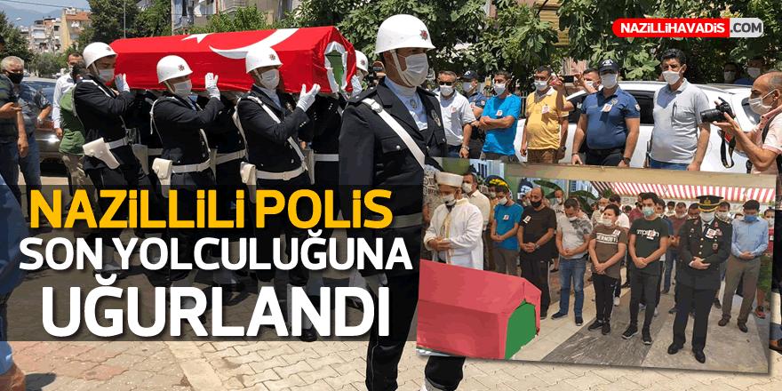 NAZİLLİLİ POLİS SON YOLCULUĞUNA UĞURLANDI