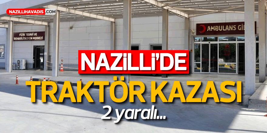 NAZİLLİ'DE TRAKTÖR KAZASI ! 2 yaralı...