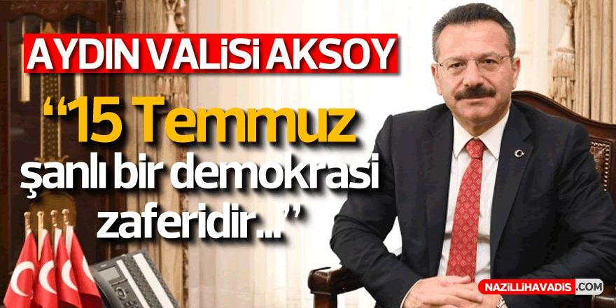 Aydın Valisi Aksoy'un 15 Temmuz mesajı