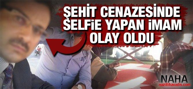 Şehit cenazesinde selfie çeken imam olay oldu