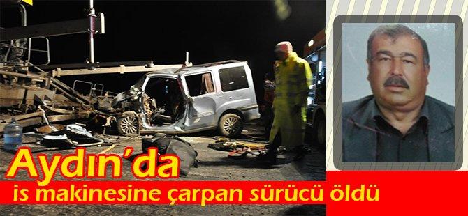 Aydın'da iş makinesine çarpan sürücü öldü