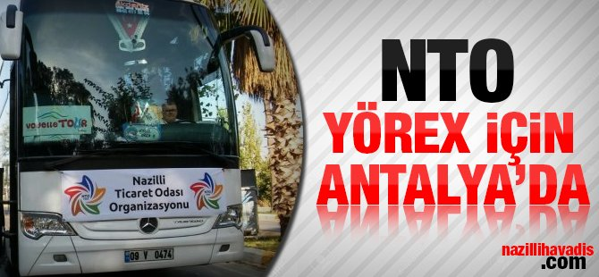 Nazilli Ticaret Odası YÖREX için Antalya'da
