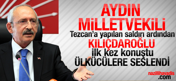 CHP Aydın Milletvekili Bülent Tezcan'a yapılan saldırı ardından Kılıçdaroğu ilk kez konuştu.Ülkücülere seslendi