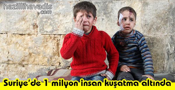 Suriye'de 1 Milyon İnsan Kuşatma Altında