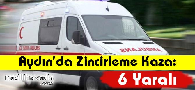Aydın'da Zincirleme Kaza: 6 Yaralı