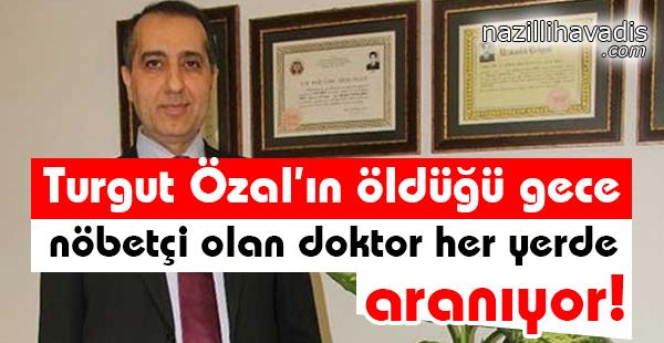 Turgut Özal'ın öldüğü gece nöbetçi olan doktor her yerde aranıyor!