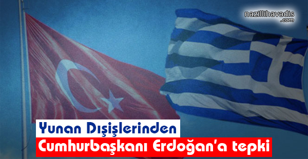 Yunan Dışişlerinden Cumhurbaşkanı Erdoğan'a Tepki
