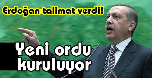 Erdoğan Talimat Verdi! Yeni Ordu Kuruluyor