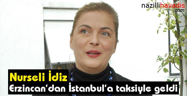 Nurseli İdiz Erzincan'dan İstanbul'a taksiyle geldi