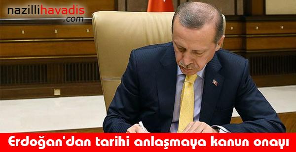 Erdoğan'dan tarihi anlaşmaya kanun onayı