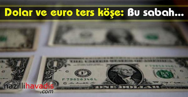 Dolar ve euro ters köşe: Bu sabah...