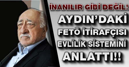 Aydın'daki FETÖ itirafçısı evlilik sistemini anlattı