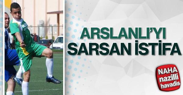 Arslanlı'da şok istifa