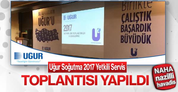 Uğur Soğutma 2017 Yetkili Servis Toplantısı Yapıldı