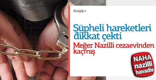 Nazilli'deki cezaevi firarisi yakalandı