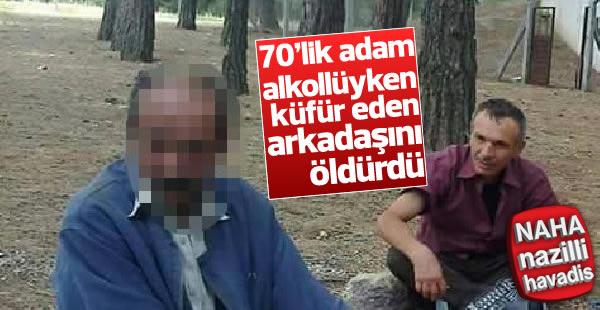 70 yaşındaki alkollü adam arkadaşını öldürdü