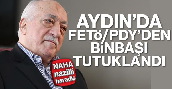 Aydın'da eski binbaşı tutuklandı!
