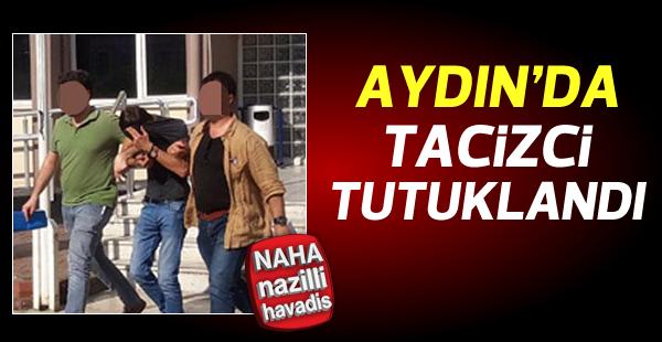 Aydın'da tacizci tutuklandı