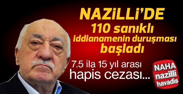 Nazilli iddianamesinin ilk duruşması bugün başladı