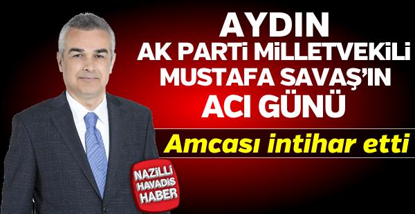 Aydın Milletvekili Mustafa Savaş'ın acı günü!