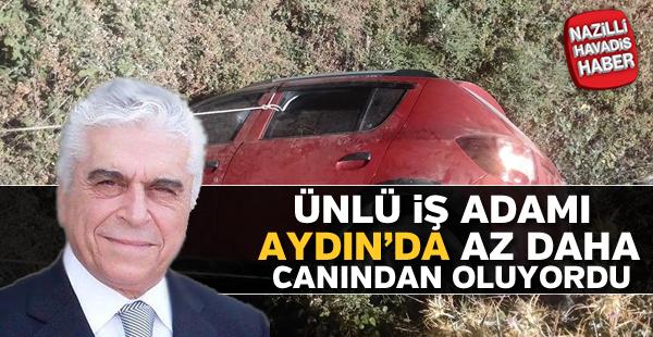 Ünlü iş adamı Aydın'da kaza yaptı