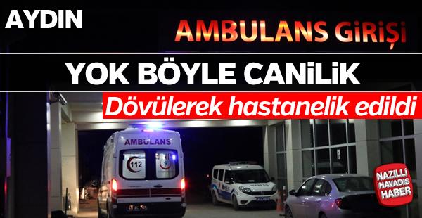 Aydın'da dövülerek hastanelik edildi