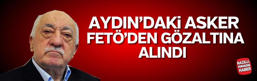Aydın'daki  askere FETÖ gözaltısı