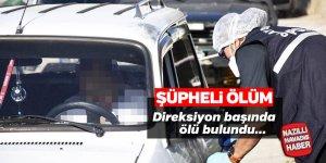 Şüpheli ölüm! Sürücü direksiyon başında bulundu