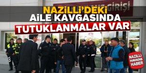 Nazilli'deki aile kavgasında tutuklanmalar var